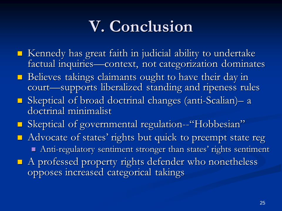 25 V. Conclusion Kennedy has great faith in judicial ability to undertake factual inquiries—context, not categorization dominates Kennedy has great fa