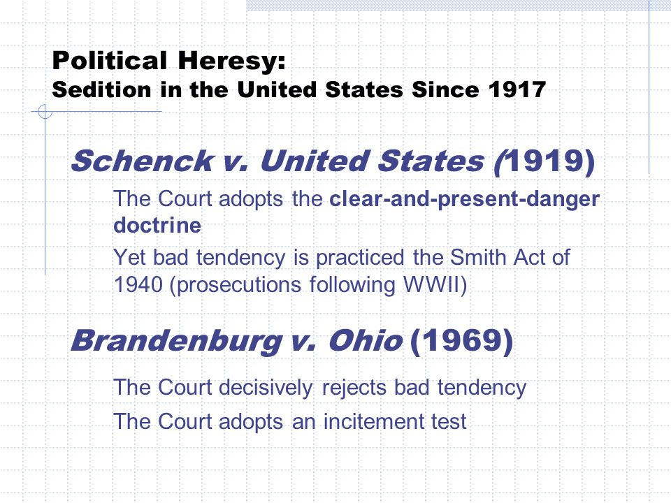 Political Heresy: Sedition in the United States Since 1917 1919-1940 Bad tendency doctrine still overrules clear and present danger CAPD: government must PROVE speech produces a danger BOTH clear and present CAPD not used to reverse a conviction prior to 1940