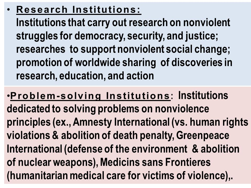 Research Institutions: Institutions that carry out research on nonviolent struggles for democracy, security, and justice; researches to support nonvio