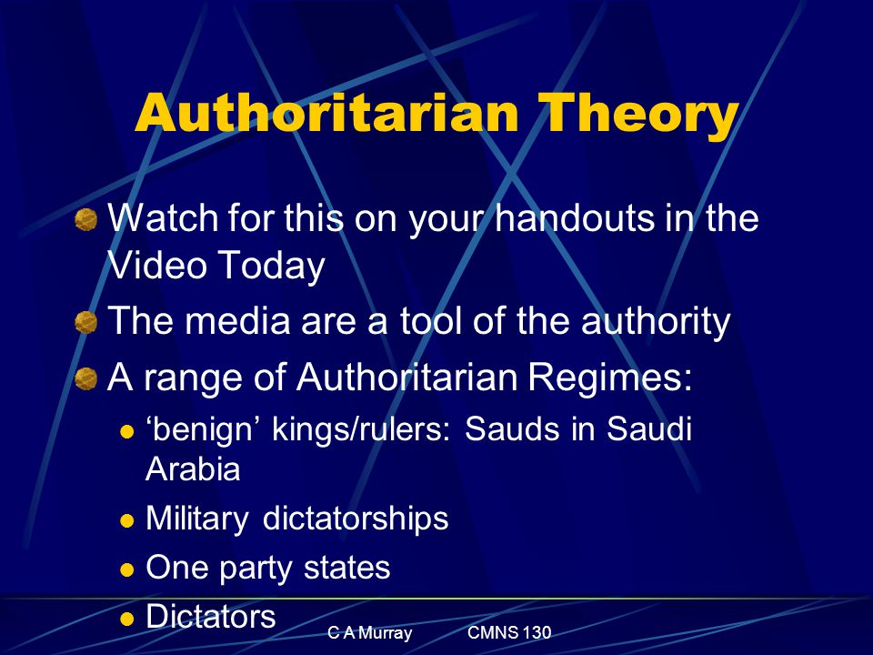 C A Murray CMNS 130 Authoritarian Theory Watch for this on your handouts in the Video Today The media are a tool of the authority A range of Authorita