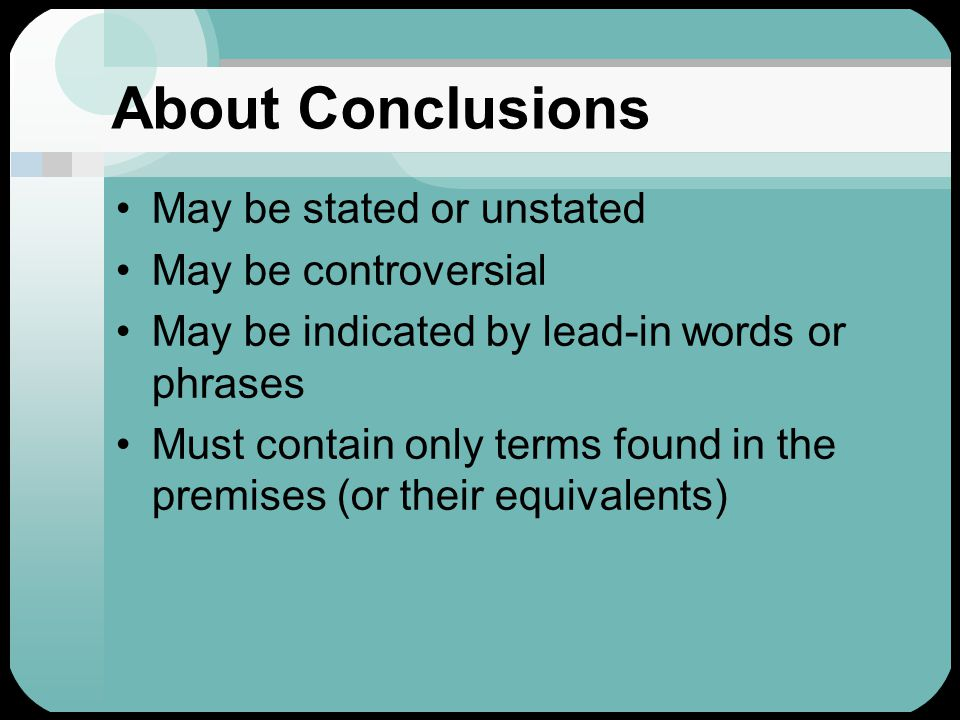 About Conclusions May be stated or unstated May be controversial May be indicated by lead-in words or phrases Thus…Therefore… This shows that… So…Accordingly...