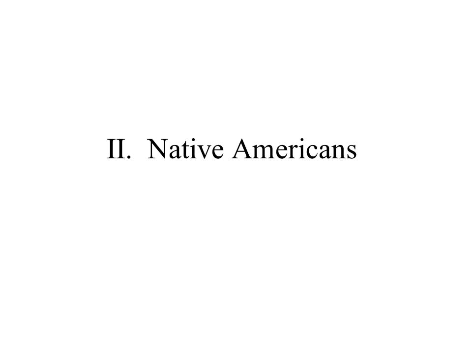 II. Native Americans
