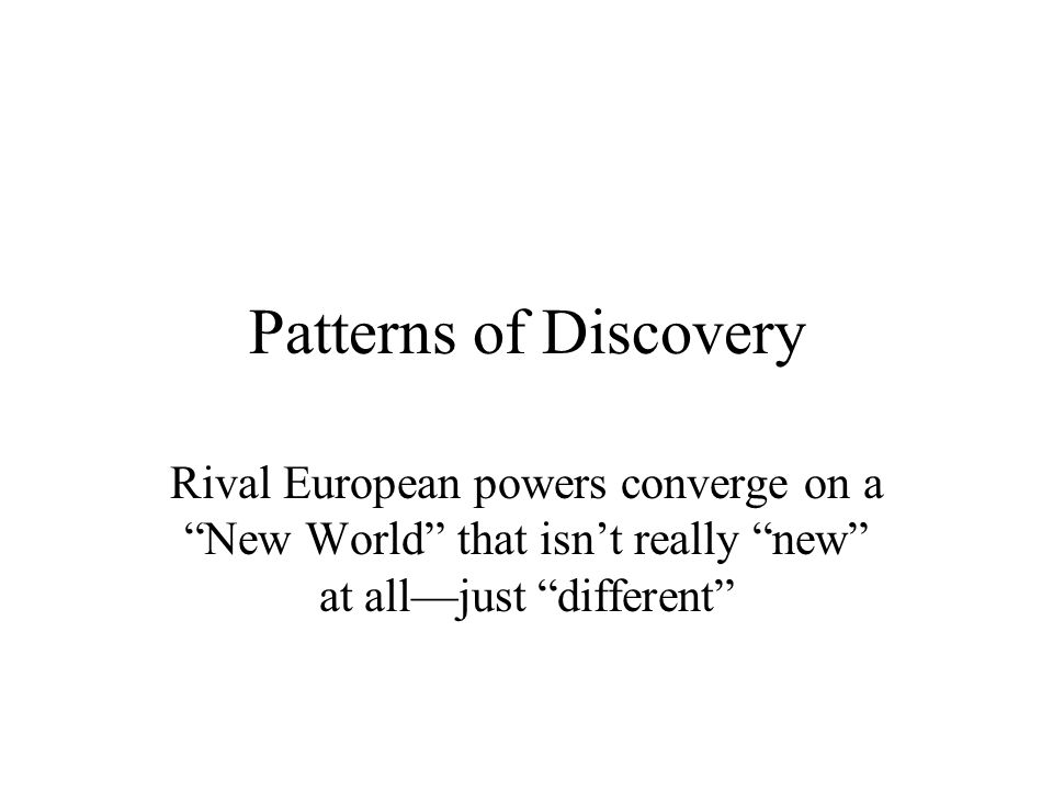 Patterns of Discovery Rival European powers converge on a New World that isn't really new at all—just different