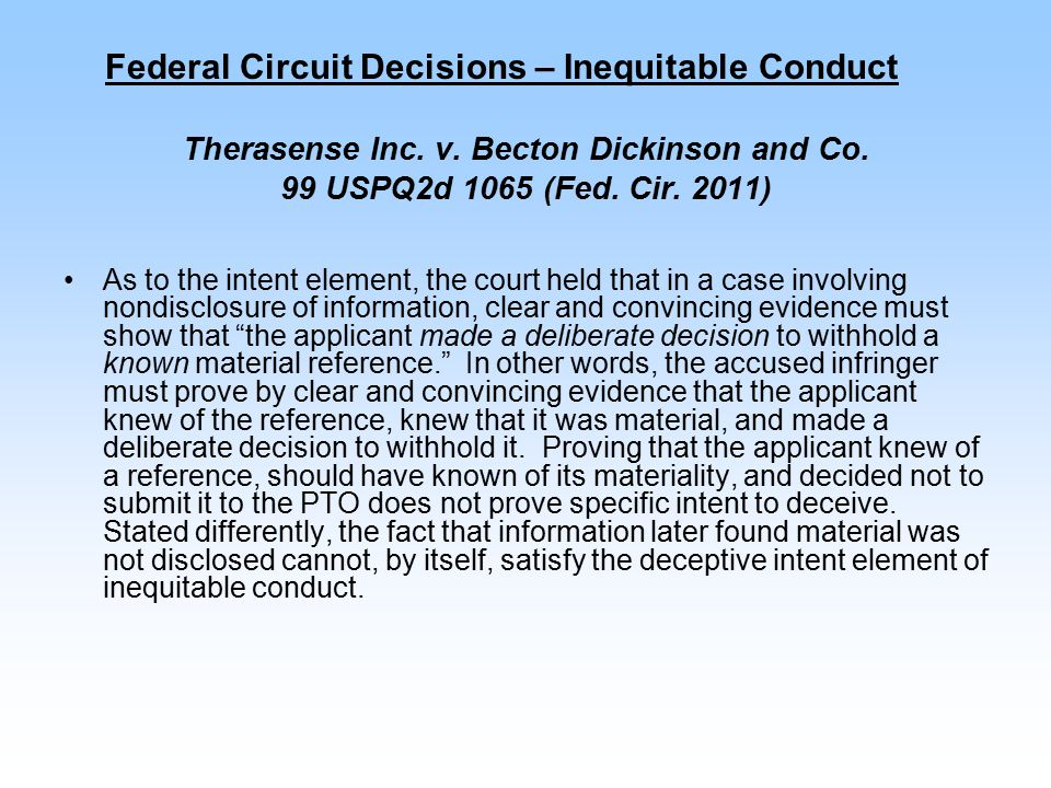 Federal Circuit Decisions – Inequitable Conduct Therasense Inc. v. Becton Dickinson and Co. 99 USPQ2d 1065 (Fed. Cir. 2011) As to the intent element,