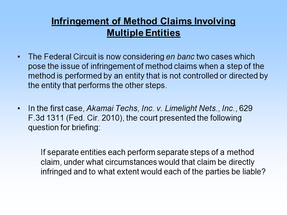Infringement of Method Claims Involving Multiple Entities The Federal Circuit is now considering en banc two cases which pose the issue of infringemen