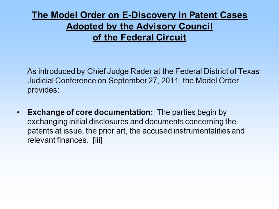 The Model Order on E-Discovery in Patent Cases Adopted by the Advisory Council of the Federal Circuit As introduced by Chief Judge Rader at the Federa