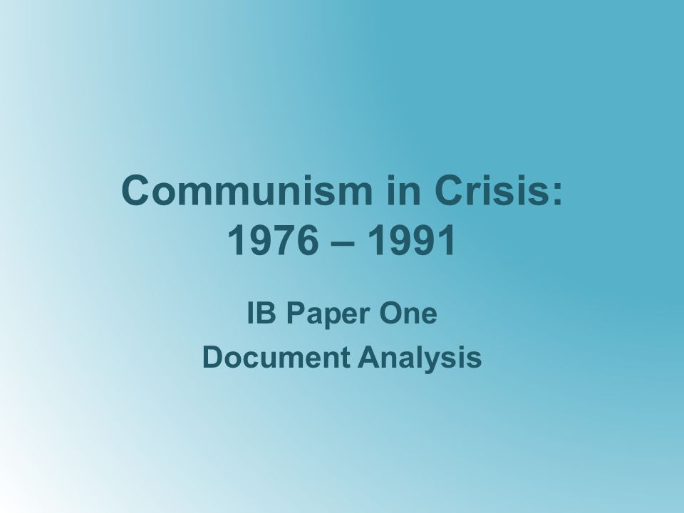 Communism in Crisis: 1976 – 1991 IB Paper One Document Analysis