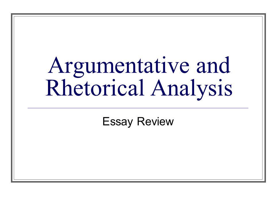 Argumentative and Rhetorical Analysis Essay Review