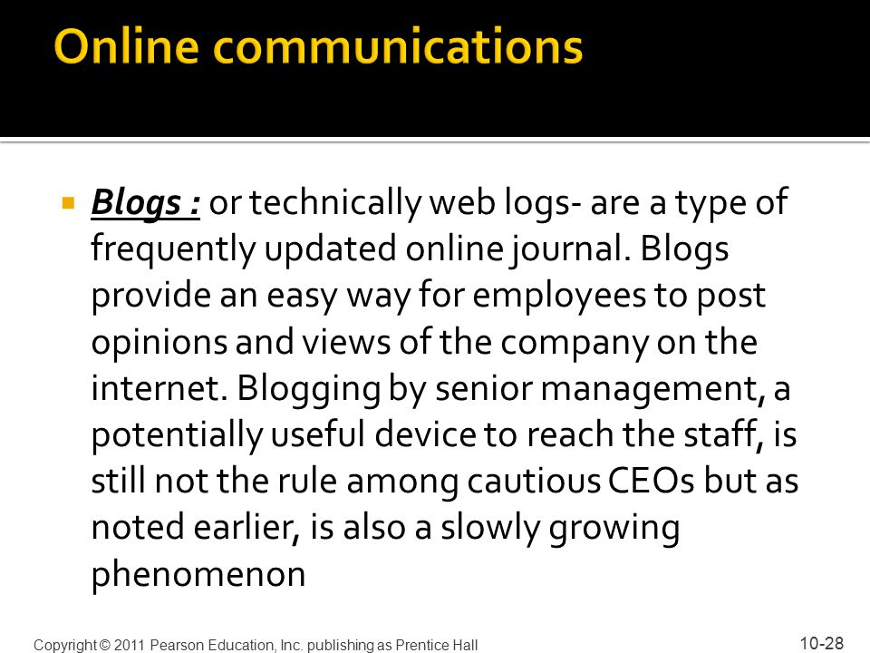  Blogs : or technically web logs- are a type of frequently updated online journal.