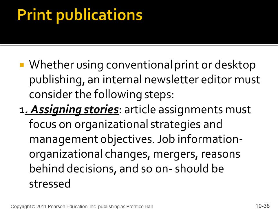  Whether using conventional print or desktop publishing, an internal newsletter editor must consider the following steps: 1.