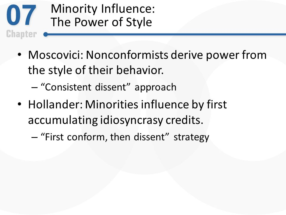 Minority Influence: The Power of Style Moscovici: Nonconformists derive power from the style of their behavior.