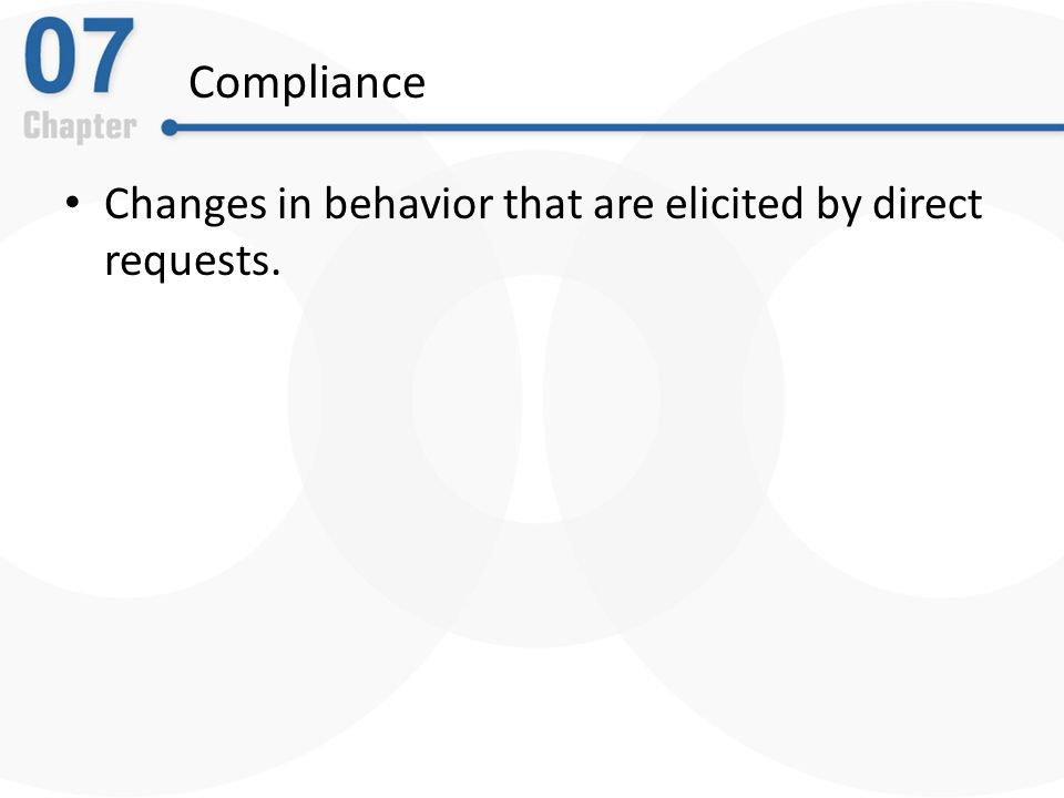 Compliance Changes in behavior that are elicited by direct requests.