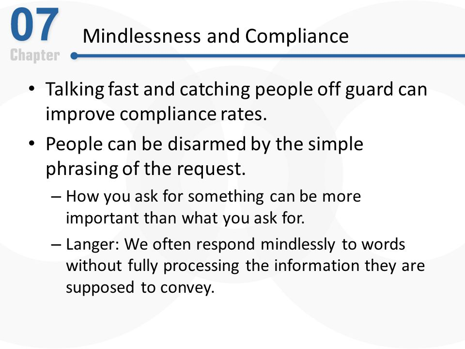Mindlessness and Compliance Talking fast and catching people off guard can improve compliance rates.