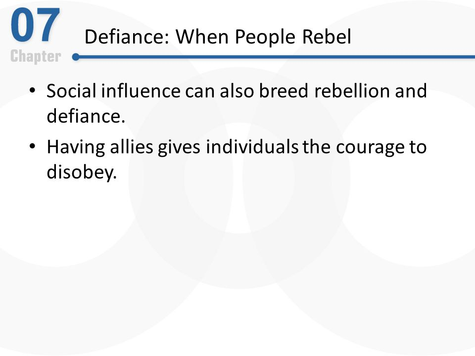 Defiance: When People Rebel Social influence can also breed rebellion and defiance.
