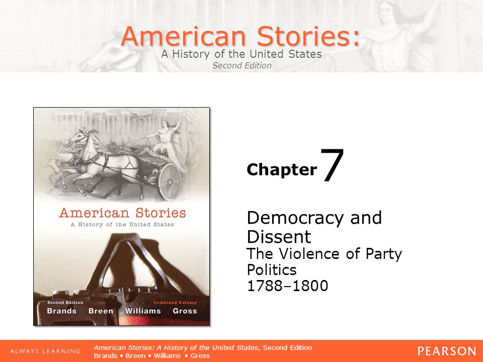American Stories: A History of the United States Second Edition Chapter American Stories: A History of the United States, Second Edition Brands Breen Williams Gross Democracy and Dissent The Violence of Party Politics 1788–1800 7
