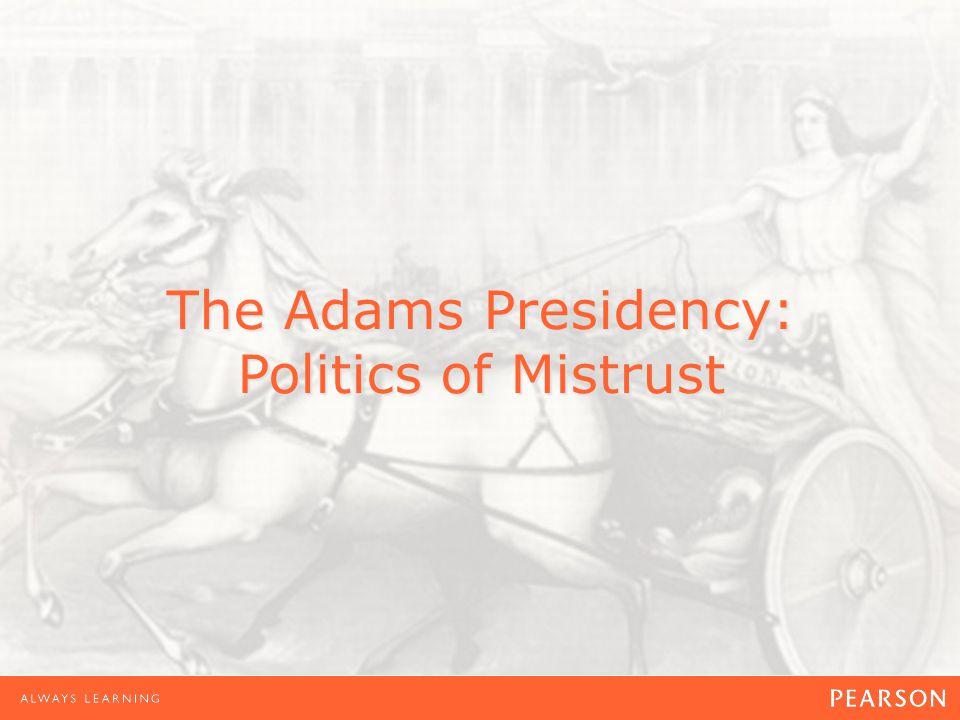 The Adams Presidency: Politics of Mistrust