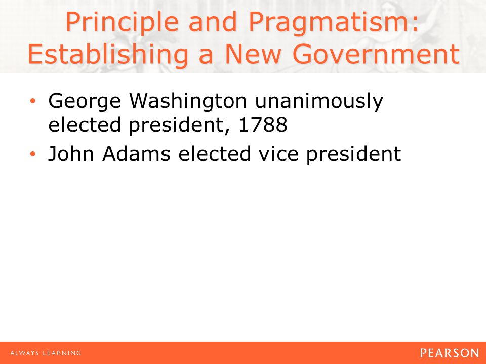 George Washington unanimously elected president, 1788 John Adams elected vice president