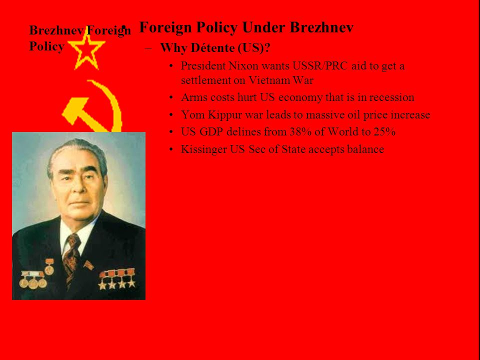 Brezhnev Foreign Policy Foreign Policy Under Brezhnev –Initially poor relations with the west –Prague Spring 1968 Opens Communist Party to criticism i