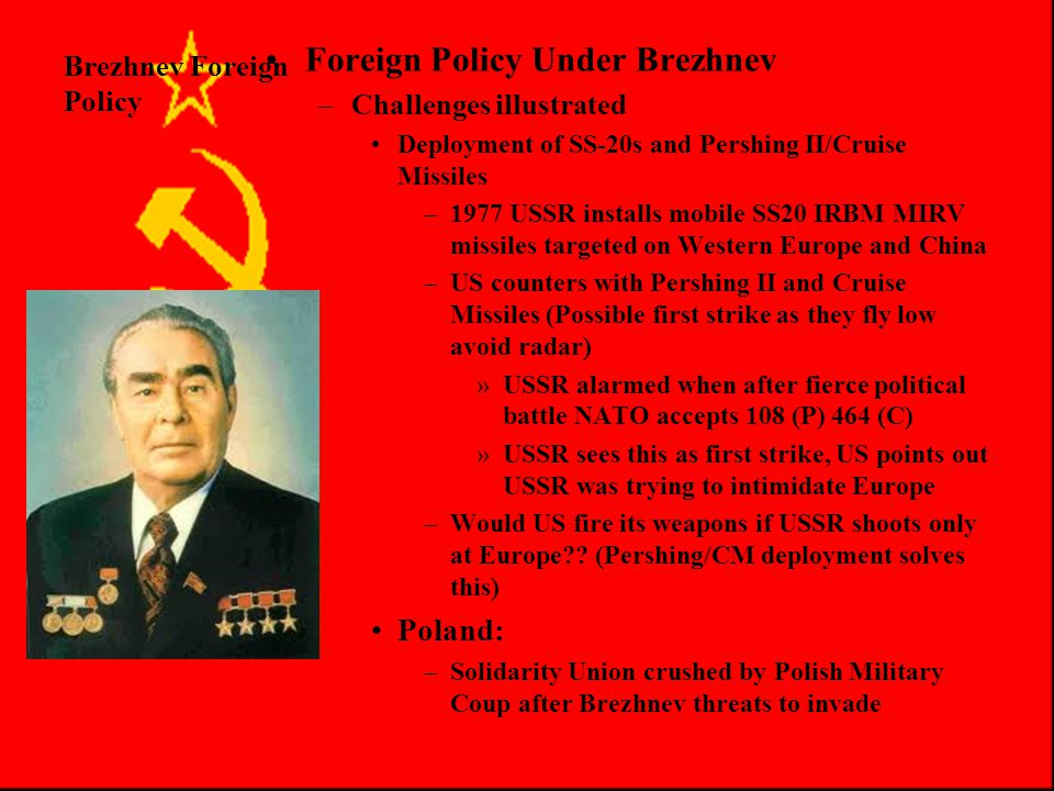 Brezhnev Foreign Policy USSR intervention in developing world –Want a say in 3 rd world countries, access to naval bases etc… –Angola »Battle between