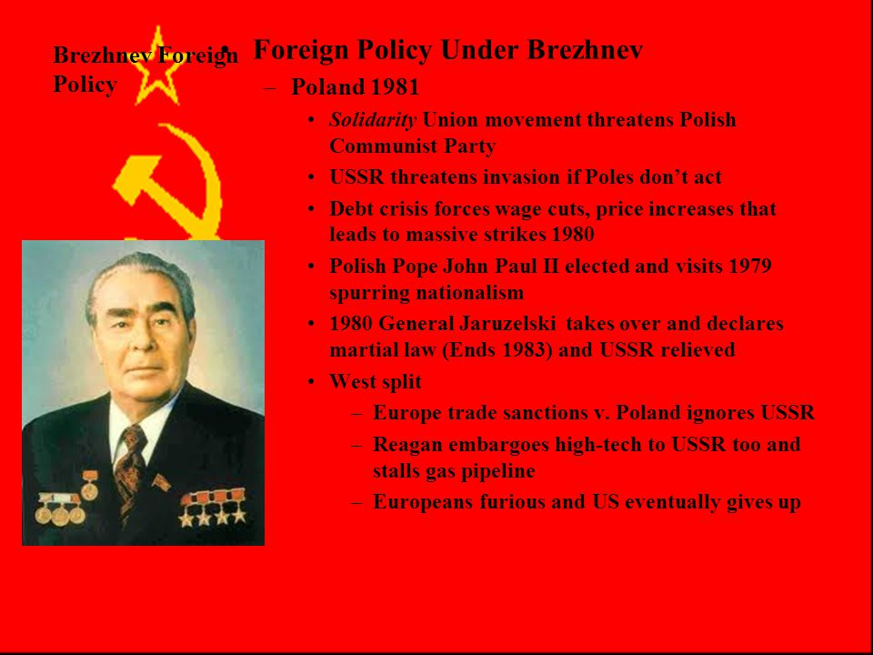 Brezhnev Foreign Policy Foreign Policy Under Brezhnev –Collapse of Détente Afghan Invasion –KILLS DÉTENTE –USSR invades to keep a left wing gov't PDPA