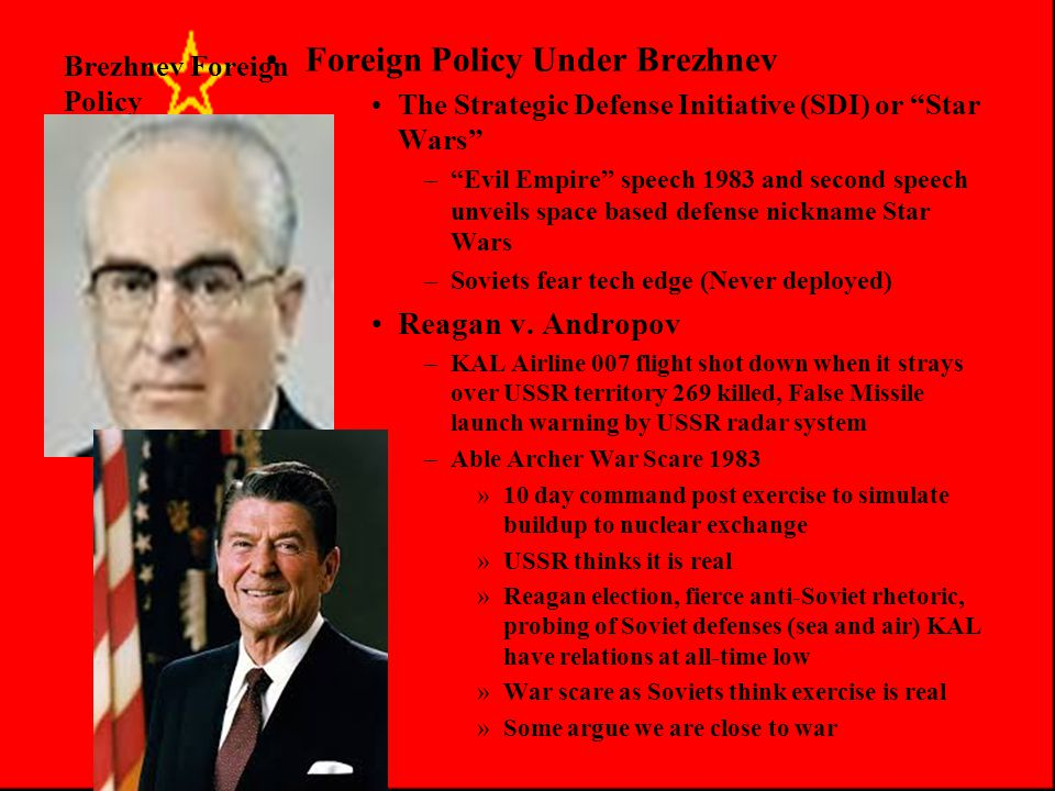 Brezhnev Foreign Policy Foreign Policy Under Brezhnev –Poland 1981 Solidarity Union movement threatens Polish Communist Party USSR threatens invasion if Poles don't act Debt crisis forces wage cuts, price increases that leads to massive strikes 1980 Polish Pope John Paul II elected and visits 1979 spurring nationalism 1980 General Jaruzelski takes over and declares martial law (Ends 1983) and USSR relieved West split –Europe trade sanctions v.