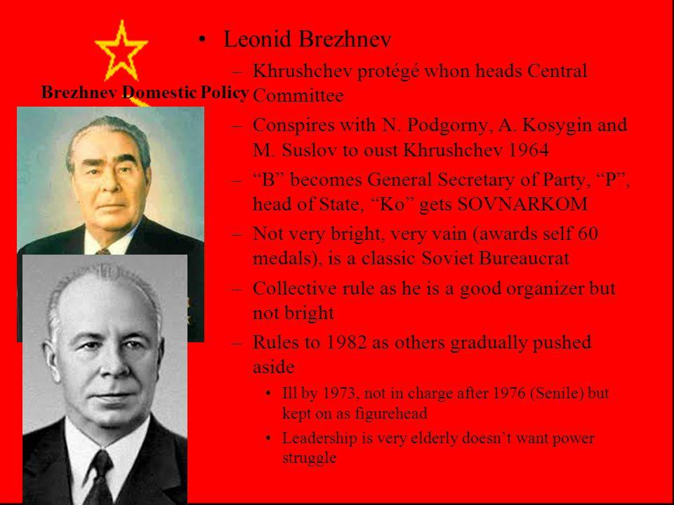 Brezhnev Domestic Policy Leonid Brezhnev –Khrushchev protégé whon heads Central Committee –Conspires with N.