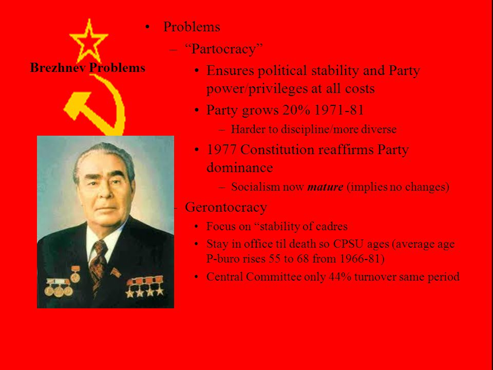 Brezhnev Domestic Policy Leonid Brezhnev Reverses Khrushchev reforms –Term limits abolished –Central Planning resumes –Kosygin tries to a modest reform by using sales and profits not quotas for production targets –Proposes local control and computers and automation to expand –Tech.