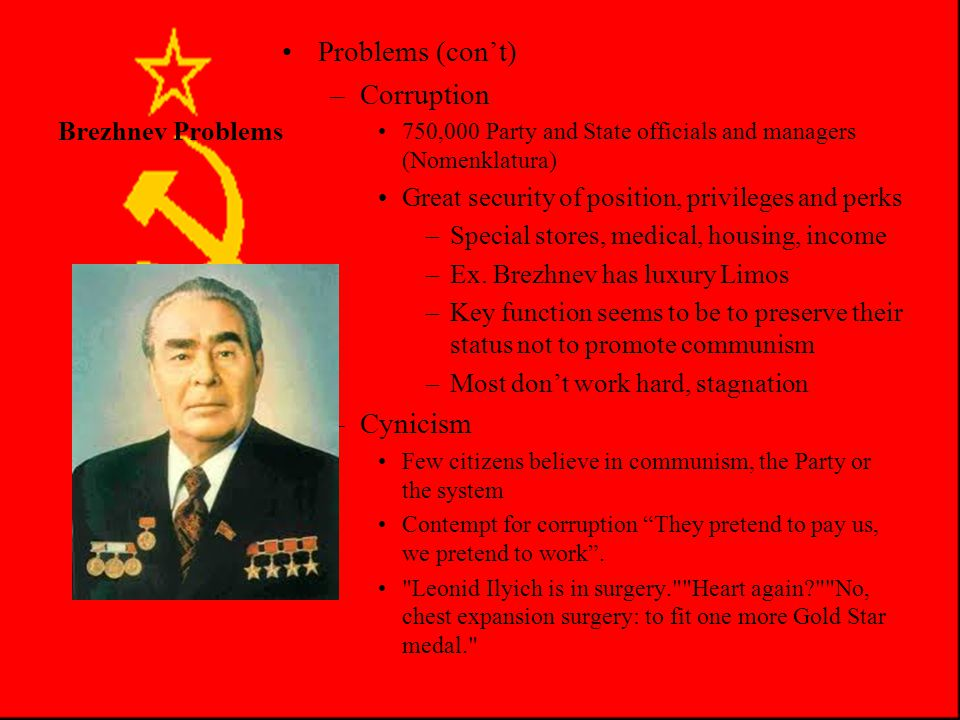 """Brezhnev Problems Problems –""""Partocracy"""" Ensures political stability and Party power/privileges at all costs Party grows 20% 1971-81 –Harder to discip"""