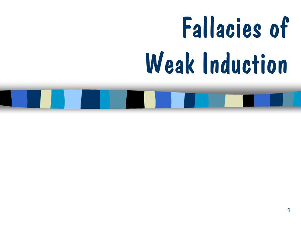 1 Fallacies of Weak Induction