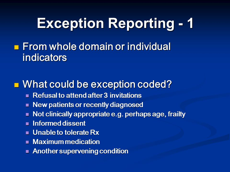 Exception Reporting - 1 From whole domain or individual indicators From whole domain or individual indicators What could be exception coded.