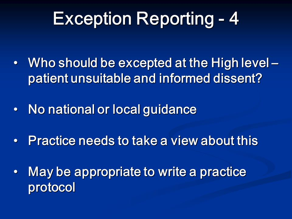 Exception Reporting - 4 Who should be excepted at the High level – patient unsuitable and informed dissent Who should be excepted at the High level – patient unsuitable and informed dissent.