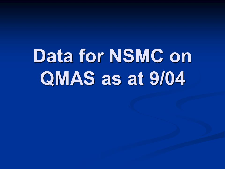 Data for NSMC on QMAS as at 9/04