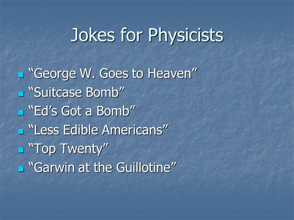 Jokes for Physicists George W. Goes to Heaven George W.