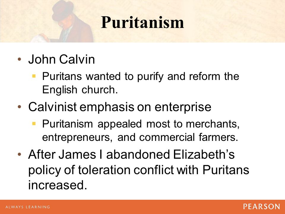 Puritanism John Calvin  Puritans wanted to purify and reform the English church.