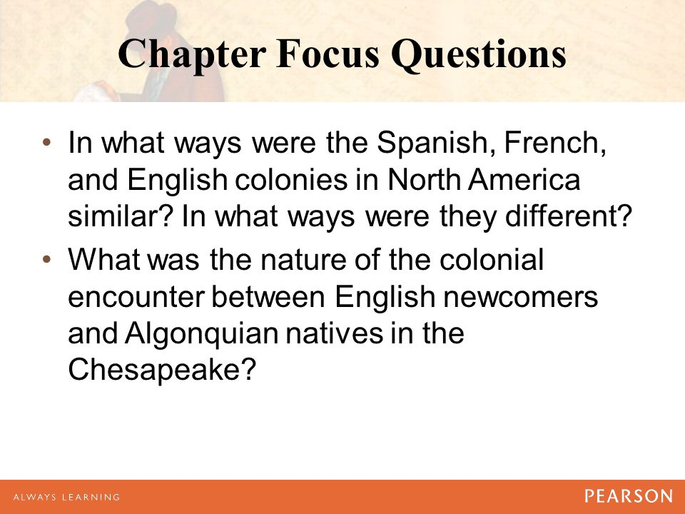 Chapter Focus Questions In what ways were the Spanish, French, and English colonies in North America similar.
