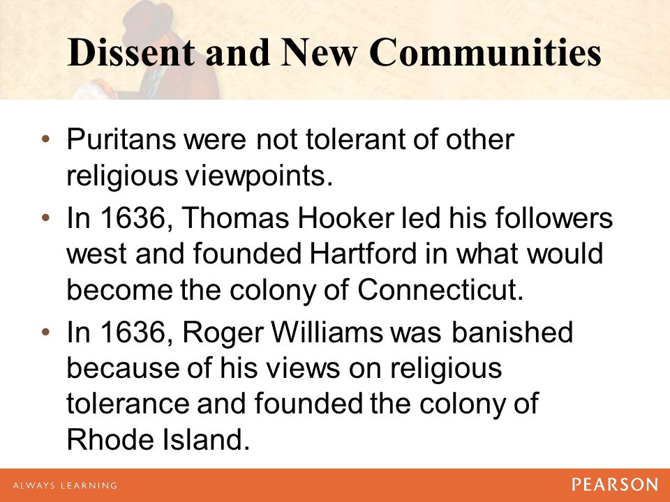 Dissent and New Communities Puritans were not tolerant of other religious viewpoints.