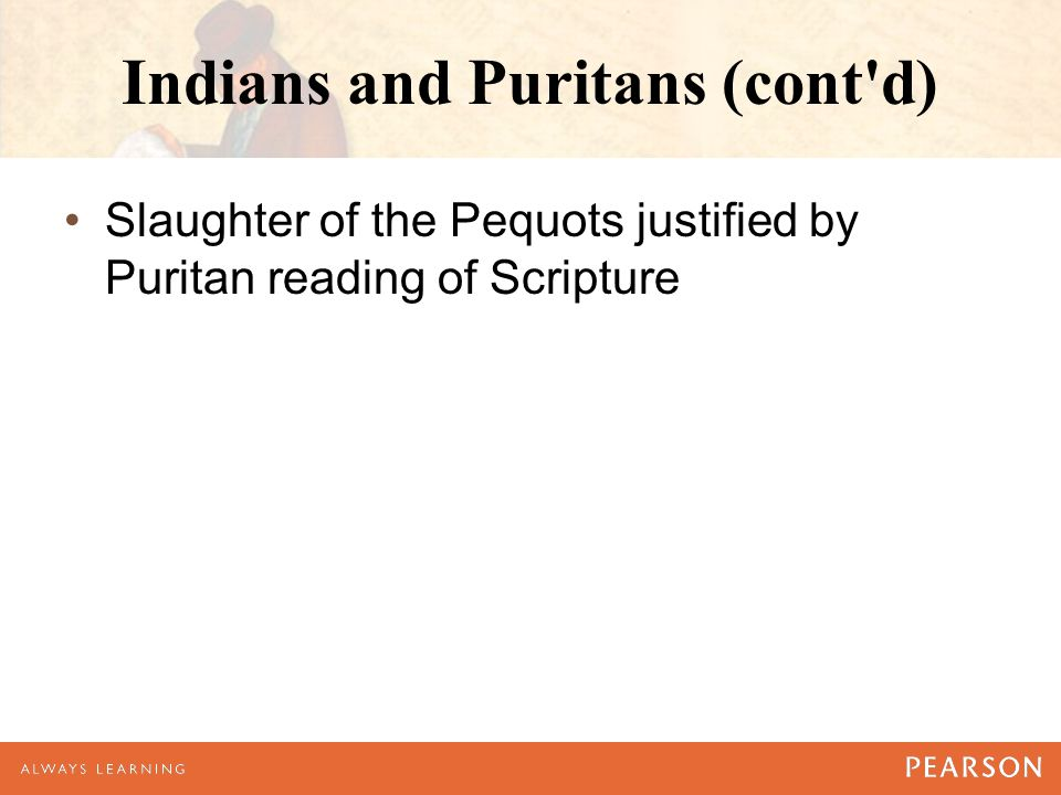 Indians and Puritans (cont d) Slaughter of the Pequots justified by Puritan reading of Scripture