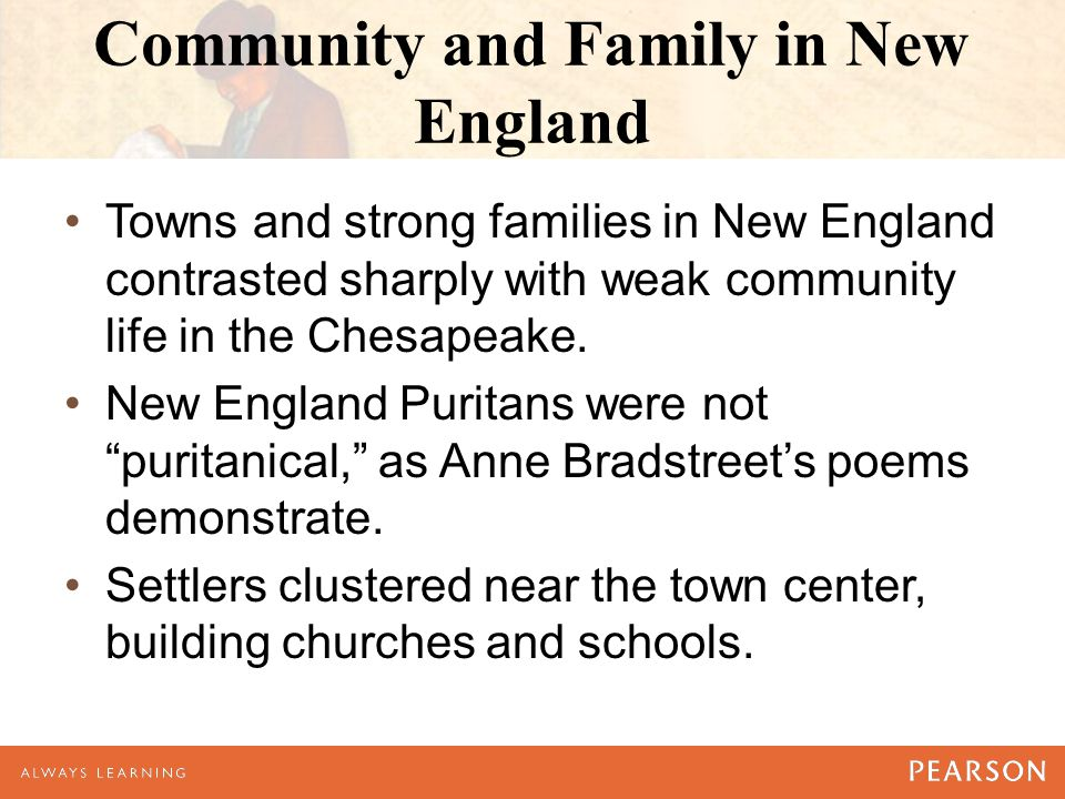 Community and Family in New England Towns and strong families in New England contrasted sharply with weak community life in the Chesapeake.
