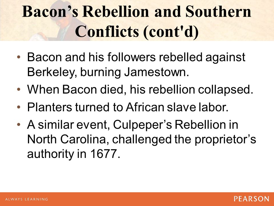 Bacon's Rebellion and Southern Conflicts (cont d) Bacon and his followers rebelled against Berkeley, burning Jamestown.