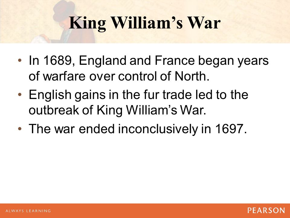 King William's War In 1689, England and France began years of warfare over control of North.