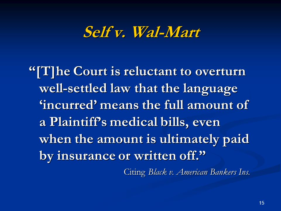 "15 Self v. Wal-Mart ""[T]he Court is reluctant to overturn well-settled law that the language 'incurred' means the full amount of a Plaintiff's medical"