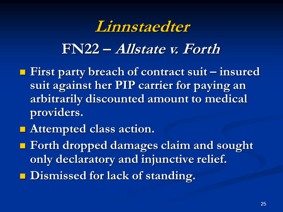 25 Linnstaedter First party breach of contract suit – insured suit against her PIP carrier for paying an arbitrarily discounted amount to medical providers.