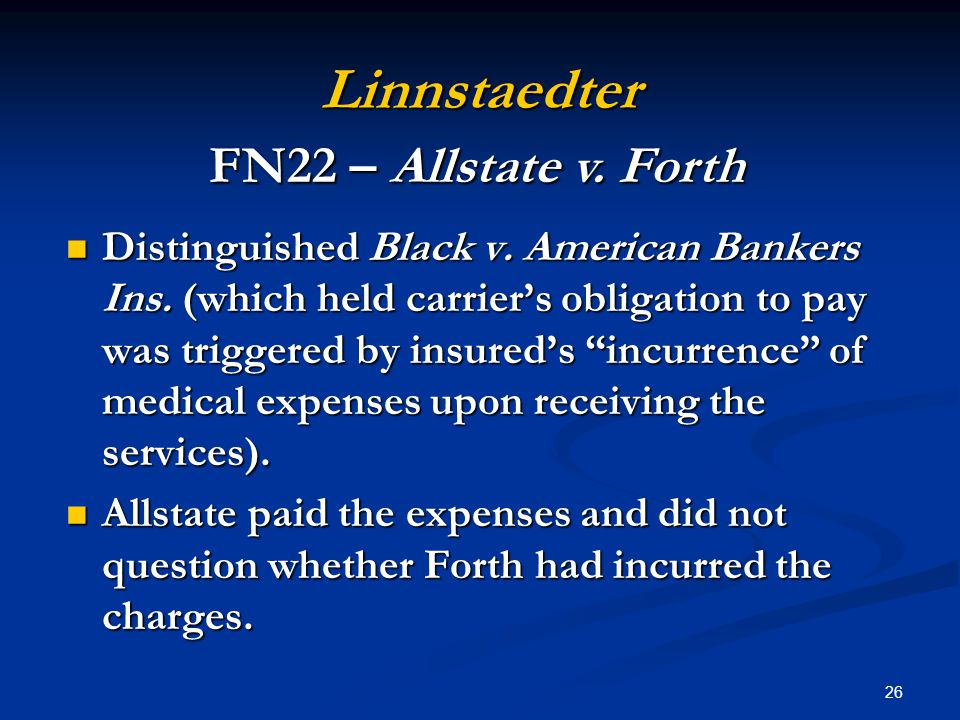"26 Linnstaedter Distinguished Black v. American Bankers Ins. (which held carrier's obligation to pay was triggered by insured's ""incurrence"" of medica"