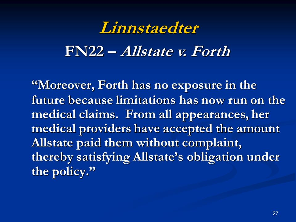 27 Linnstaedter Moreover, Forth has no exposure in the future because limitations has now run on the medical claims.