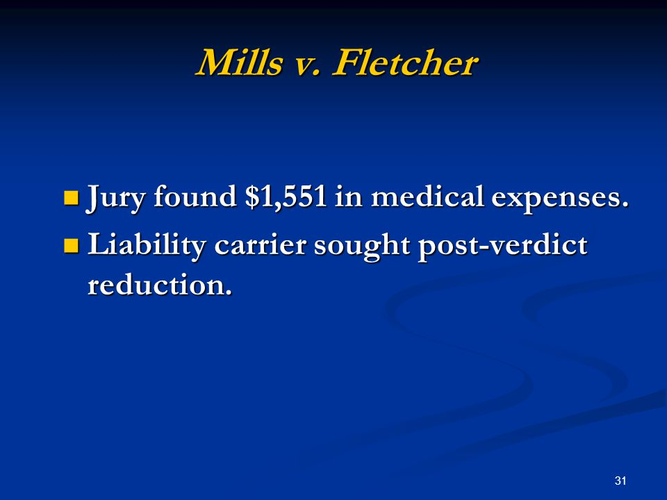 31 Mills v. Fletcher Jury found $1,551 in medical expenses.