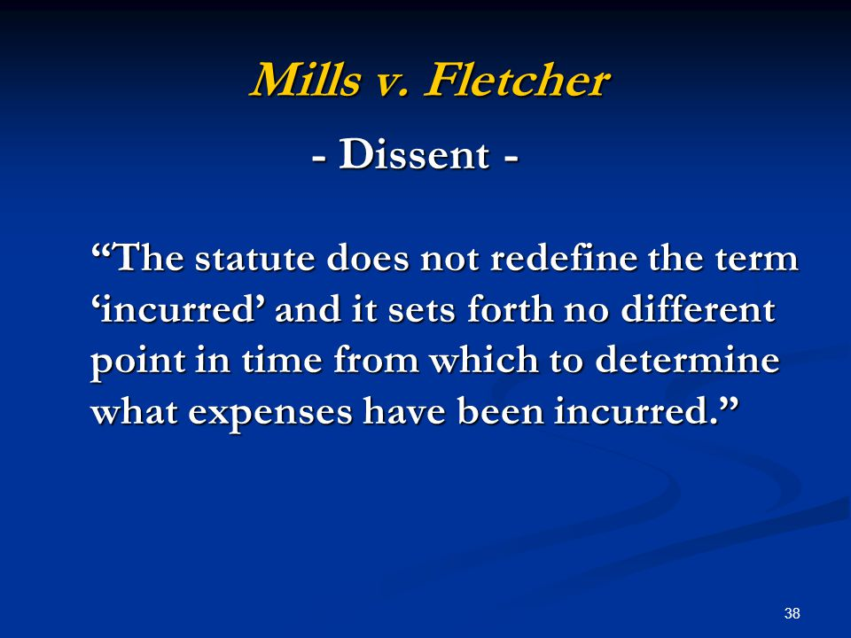 "38 Mills v. Fletcher ""The statute does not redefine the term 'incurred' and it sets forth no different point in time from which to determine what expe"