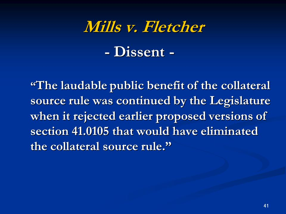 "41 Mills v. Fletcher "" The laudable public benefit of the collateral source rule was continued by the Legislature when it rejected earlier proposed ve"