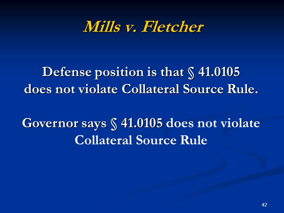 42 Mills v. Fletcher Defense position is that § 41.0105 does not violate Collateral Source Rule.