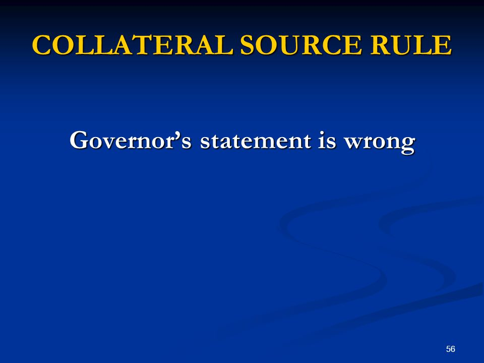 56 COLLATERAL SOURCE RULE Governor's statement is wrong