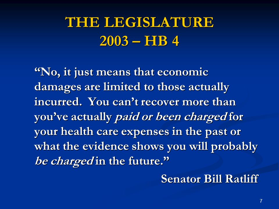 7 THE LEGISLATURE 2003 – HB 4 No, it just means that economic damages are limited to those actually incurred.